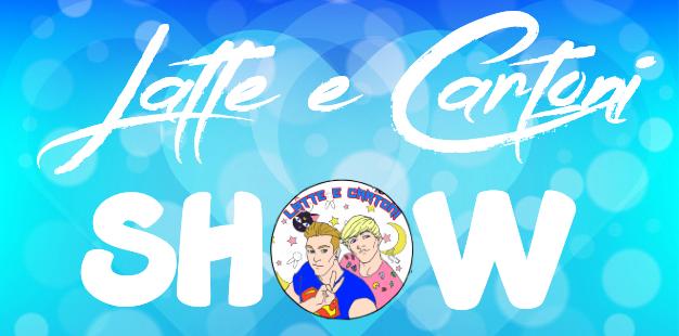 Latte e Cartoni Show